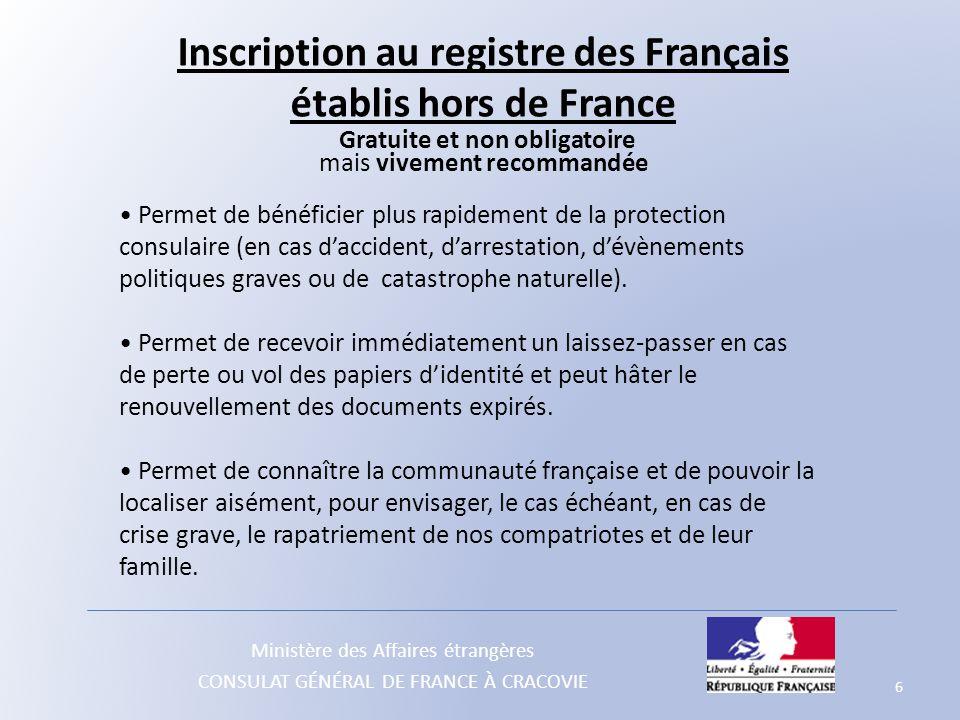Ministère des Affaires étrangères CONSULAT GÉNÉRAL DE FRANCE À CRACOVIE Inscription au registre des Français établis hors de France Gratuite et non ob