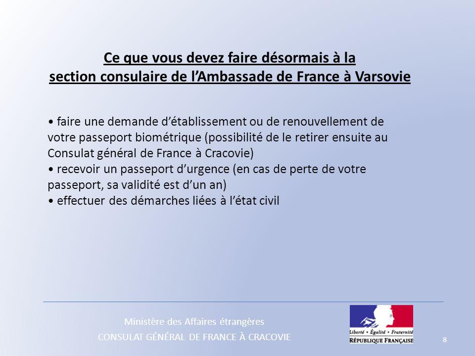 Ministère des Affaires étrangères CONSULAT GÉNÉRAL DE FRANCE À CRACOVIE Ce que vous devez faire désormais à la section consulaire de l'Ambassade de Fr