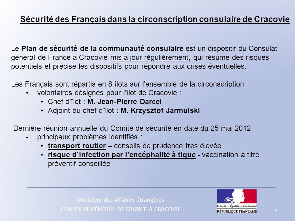 Ministère des Affaires étrangères CONSULAT GÉNÉRAL DE FRANCE À CRACOVIE 9 Le Plan de sécurité de la communauté consulaire est un dispositif du Consula