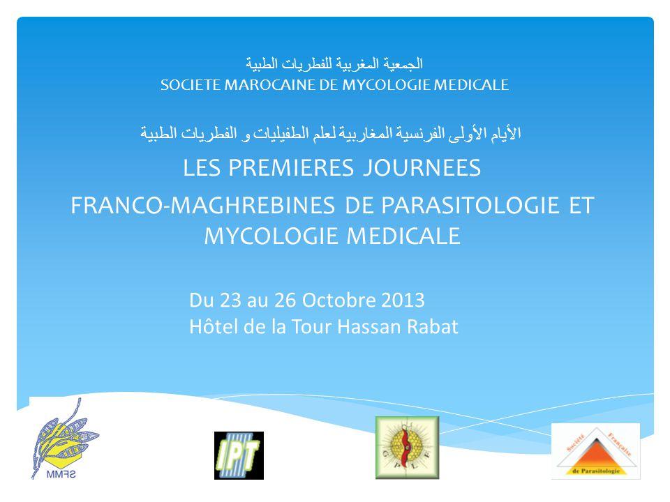 الجمعية المغربية للفطريات الطبية SOCIETE MAROCAINE DE MYCOLOGIE MEDICALE الأيام الأولى الفرنسية المغاربية لعلم الطفيليات و الفطريات الطبية LES PREMIER