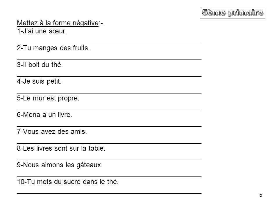 6 Modèle de réponses Mettez à la forme négative:- 1) J ai une sœur.