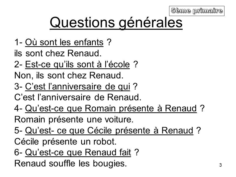 3 Questions générales 1- Où sont les enfants .ils sont chez Renaud.