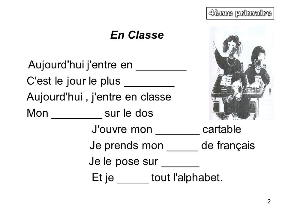 2 En Classe Aujourd'hui j'entre en ________ C'est le jour le plus ________ Aujourd'hui, j'entre en classe Mon ________ sur le dos J'ouvre mon _______