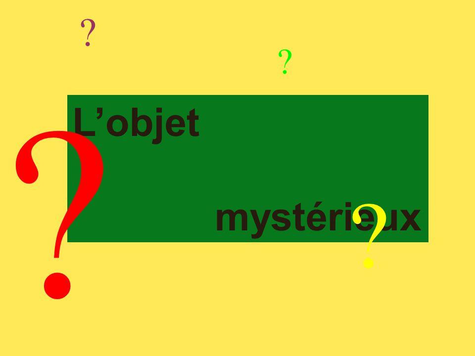 L'objet mystérieux ? ? ? ?