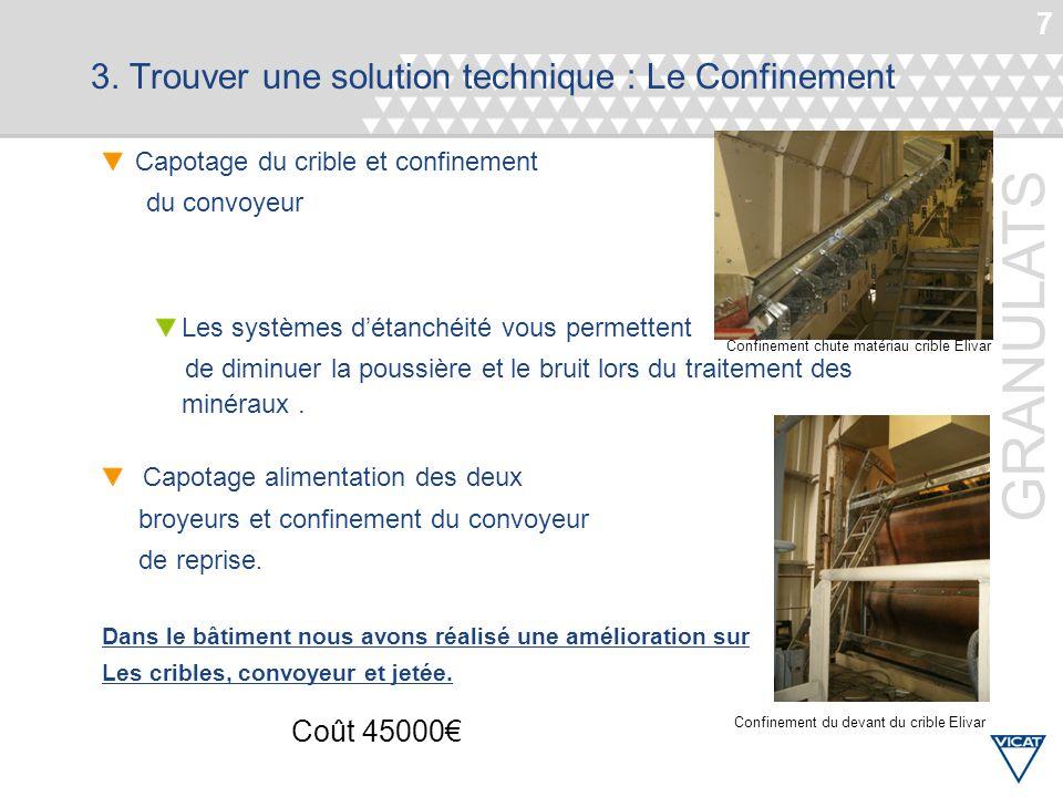 7 GRANULATS 3. Trouver une solution technique : Le Confinement Capotage du crible et confinement du convoyeur Les systèmes d'étanchéité vous permetten