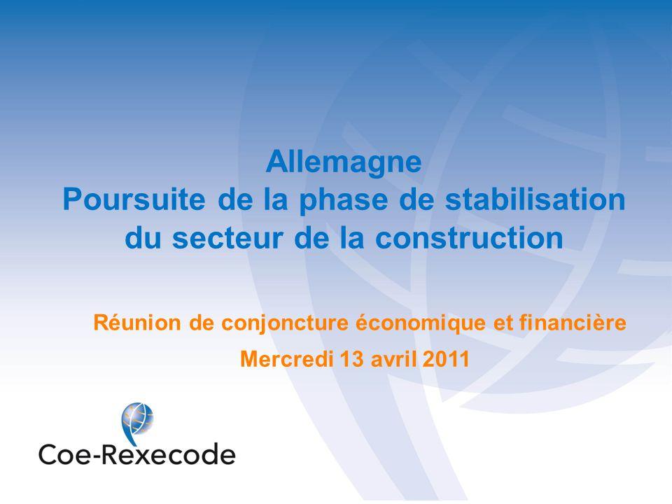 Allemagne Poursuite de la phase de stabilisation du secteur de la construction Mercredi 13 avril 2011 Réunion de conjoncture économique et financière