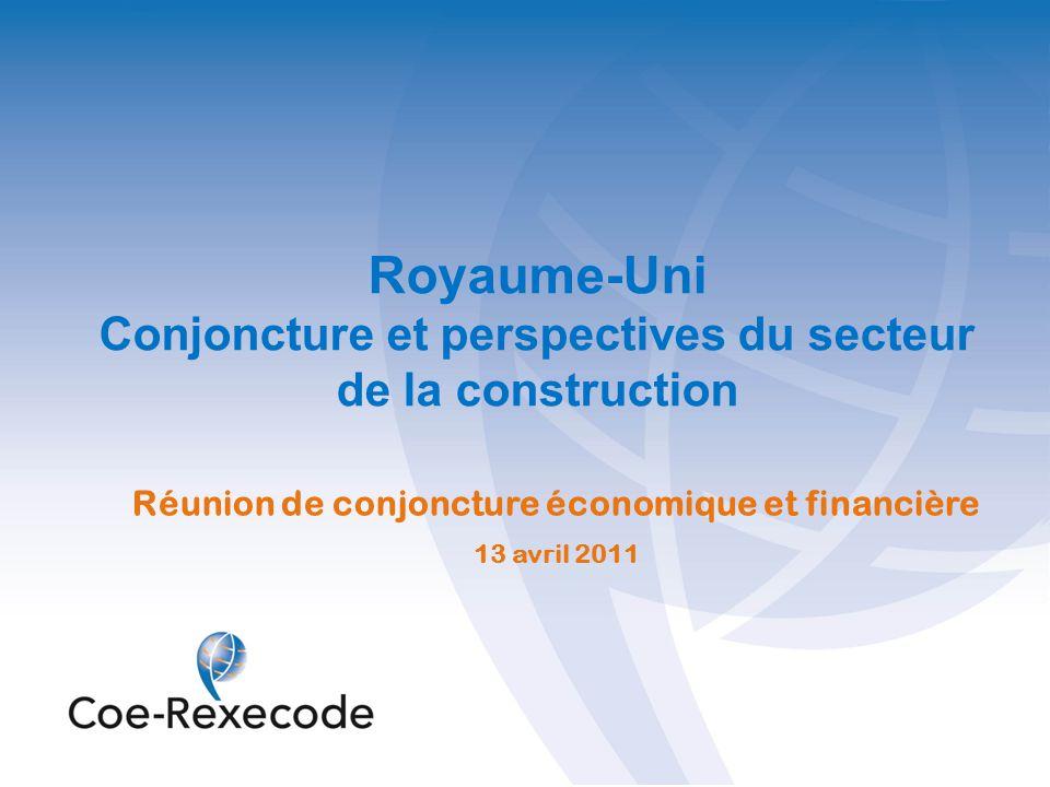Royaume-Uni Conjoncture et perspectives du secteur de la construction Réunion de conjoncture économique et financière 13 avril 2011