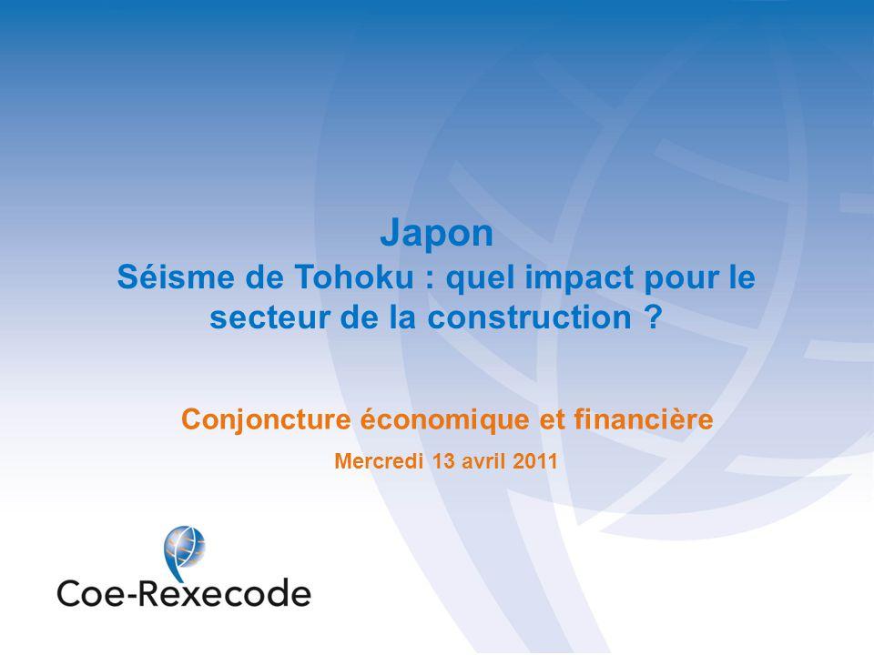 Japon Séisme de Tohoku : quel impact pour le secteur de la construction ? Conjoncture économique et financière Mercredi 13 avril 2011