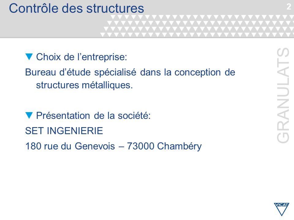 2 GRANULATS Contrôle des structures Choix de l'entreprise: Bureau d'étude spécialisé dans la conception de structures métalliques. Présentation de la