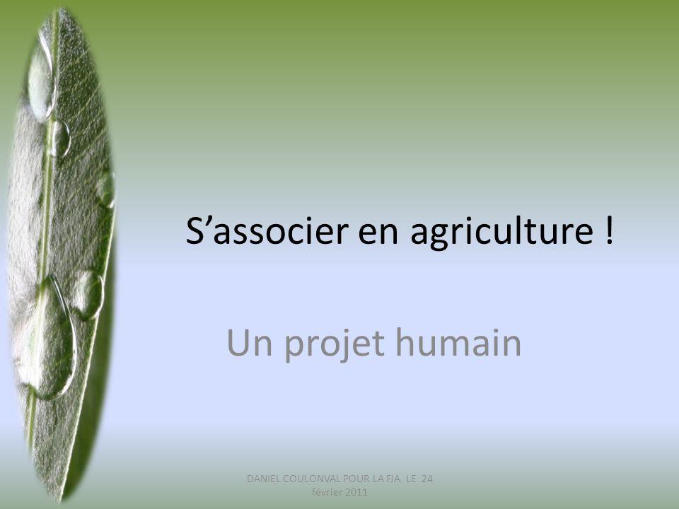 S'associer en agriculture ! Un projet humain DANIEL COULONVAL POUR LA FJA LE 24 février 2011