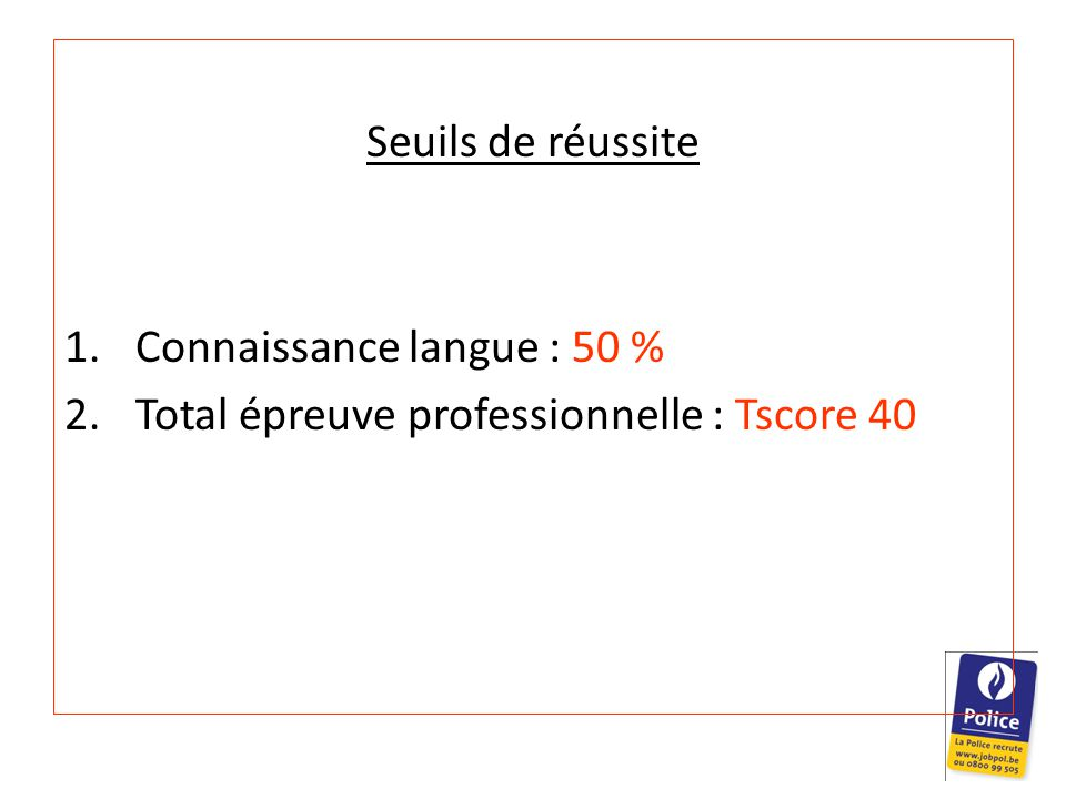 Seuils de réussite 1.Connaissance langue : 50 % 2.Total épreuve professionnelle : Tscore 40