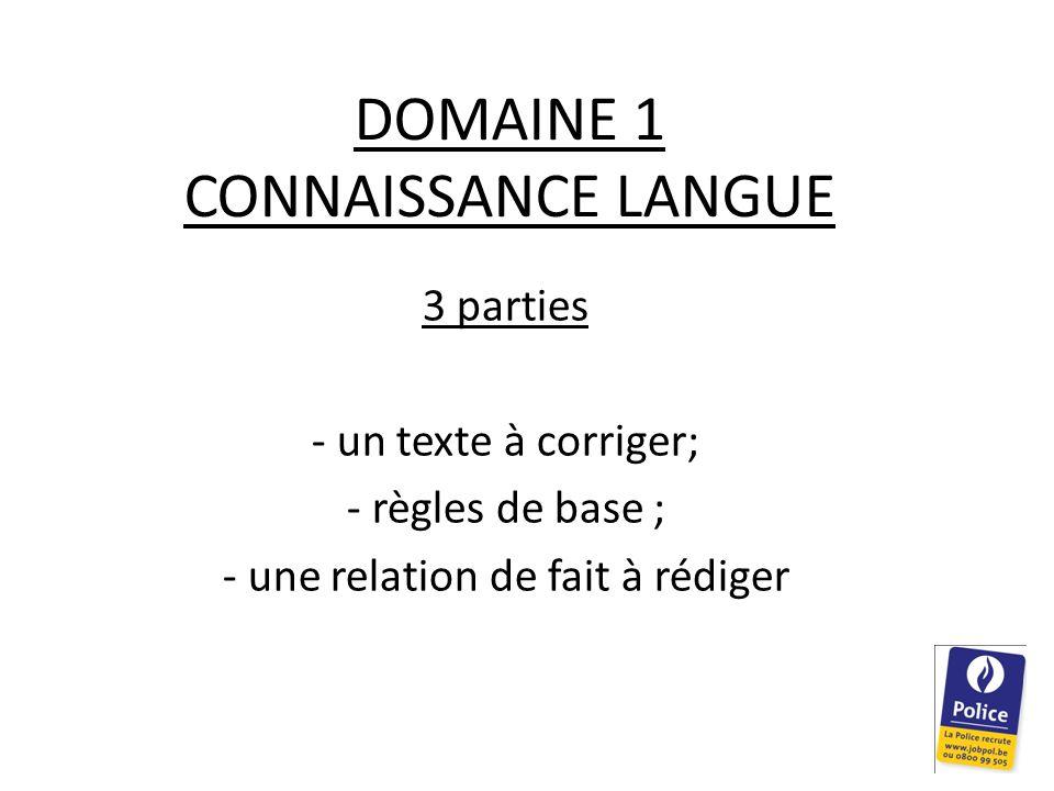 DOMAINE 1 CONNAISSANCE LANGUE 3 parties - un texte à corriger; - règles de base ; - une relation de fait à rédiger