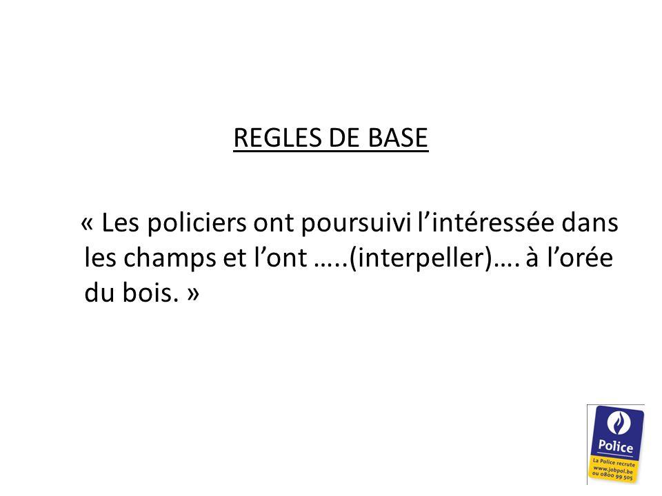 REGLES DE BASE « Les policiers ont poursuivi l'intéressée dans les champs et l'ont …..(interpeller)….
