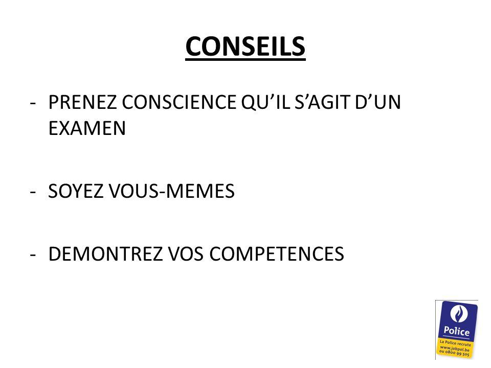 CONSEILS -PRENEZ CONSCIENCE QU'IL S'AGIT D'UN EXAMEN -SOYEZ VOUS-MEMES -DEMONTREZ VOS COMPETENCES