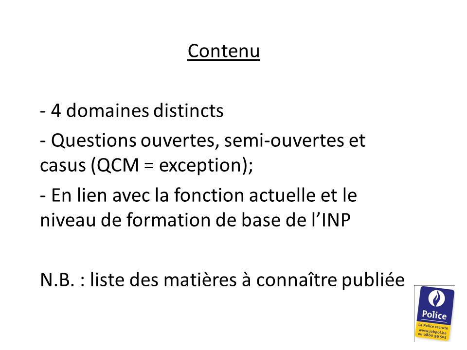 Contenu - 4 domaines distincts - Questions ouvertes, semi-ouvertes et casus (QCM = exception); - En lien avec la fonction actuelle et le niveau de formation de base de l'INP N.B.