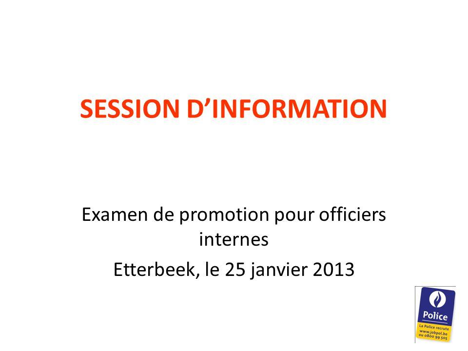 SESSION D'INFORMATION Examen de promotion pour officiers internes Etterbeek, le 25 janvier 2013