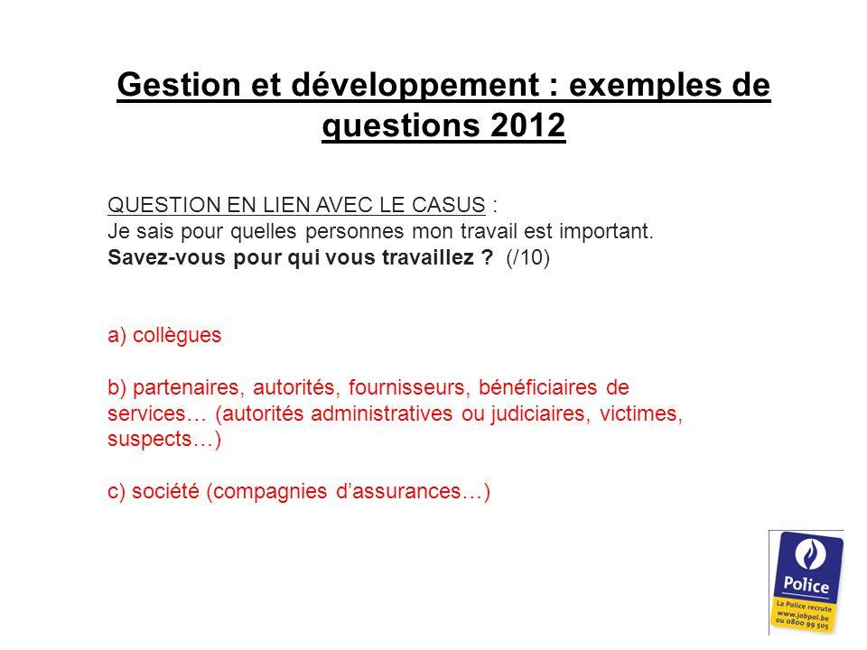 Gestion et développement : exemples de questions 2012 QUESTION EN LIEN AVEC LE CASUS : Je sais pour quelles personnes mon travail est important.