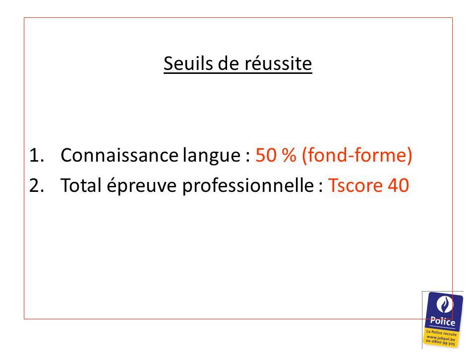 Seuils de réussite 1.Connaissance langue : 50 % (fond-forme) 2.Total épreuve professionnelle : Tscore 40
