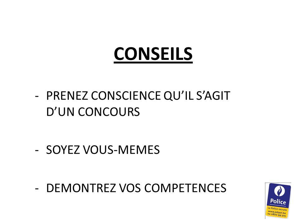 CONSEILS -PRENEZ CONSCIENCE QU'IL S'AGIT D'UN CONCOURS -SOYEZ VOUS-MEMES -DEMONTREZ VOS COMPETENCES