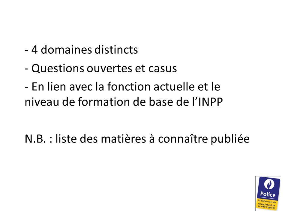 - 4 domaines distincts - Questions ouvertes et casus - En lien avec la fonction actuelle et le niveau de formation de base de l'INPP N.B.