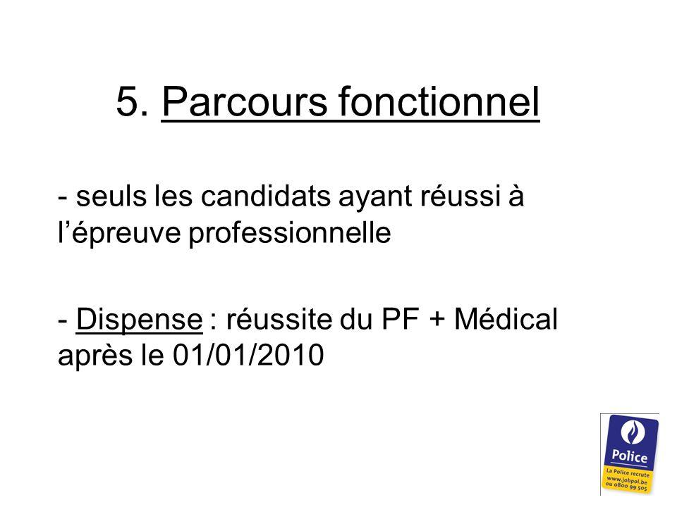 5. Parcours fonctionnel - seuls les candidats ayant réussi à l'épreuve professionnelle - Dispense : réussite du PF + Médical après le 01/01/2010