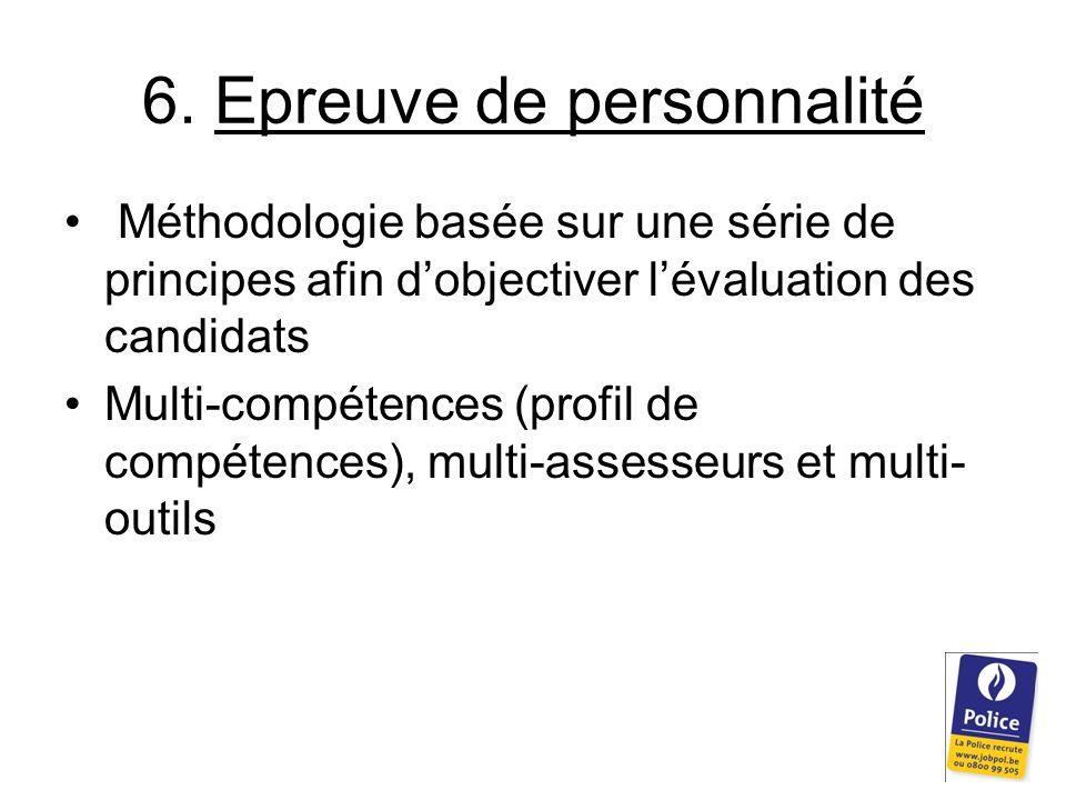 6. Epreuve de personnalité Méthodologie basée sur une série de principes afin d'objectiver l'évaluation des candidats Multi-compétences (profil de com