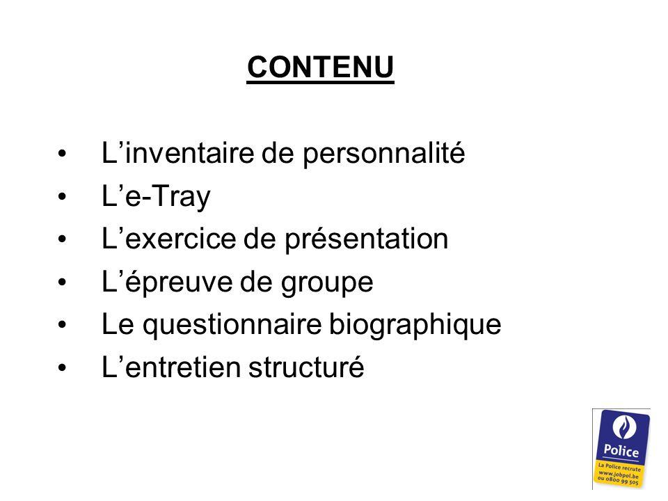 CONTENU L'inventaire de personnalité L'e-Tray L'exercice de présentation L'épreuve de groupe Le questionnaire biographique L'entretien structuré