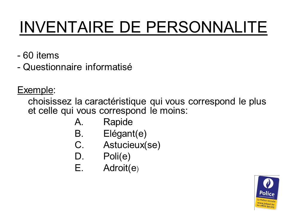 INVENTAIRE DE PERSONNALITE - 60 items - Questionnaire informatisé Exemple: choisissez la caractéristique qui vous correspond le plus et celle qui vous correspond le moins: A.Rapide B.Elégant(e) C.Astucieux(se) D.Poli(e) E.Adroit(e )