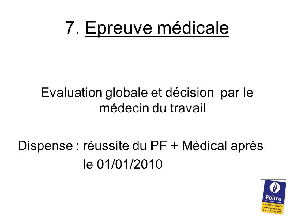 7. Epreuve médicale Evaluation globale et décision par le médecin du travail Dispense : réussite du PF + Médical après le 01/01/2010
