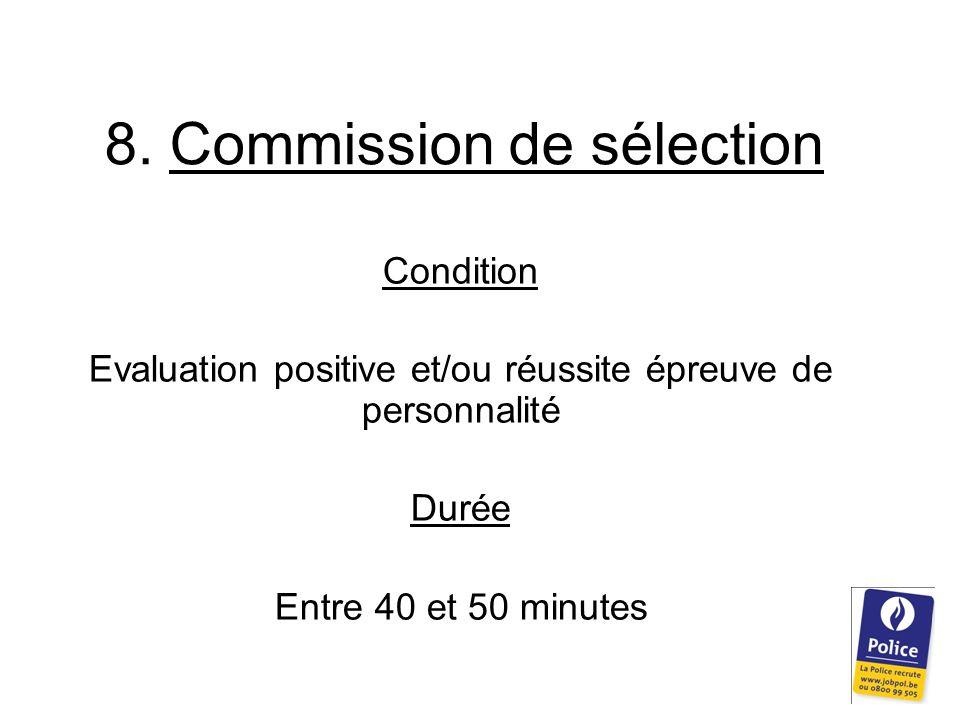 8. Commission de sélection Condition Evaluation positive et/ou réussite épreuve de personnalité Durée Entre 40 et 50 minutes