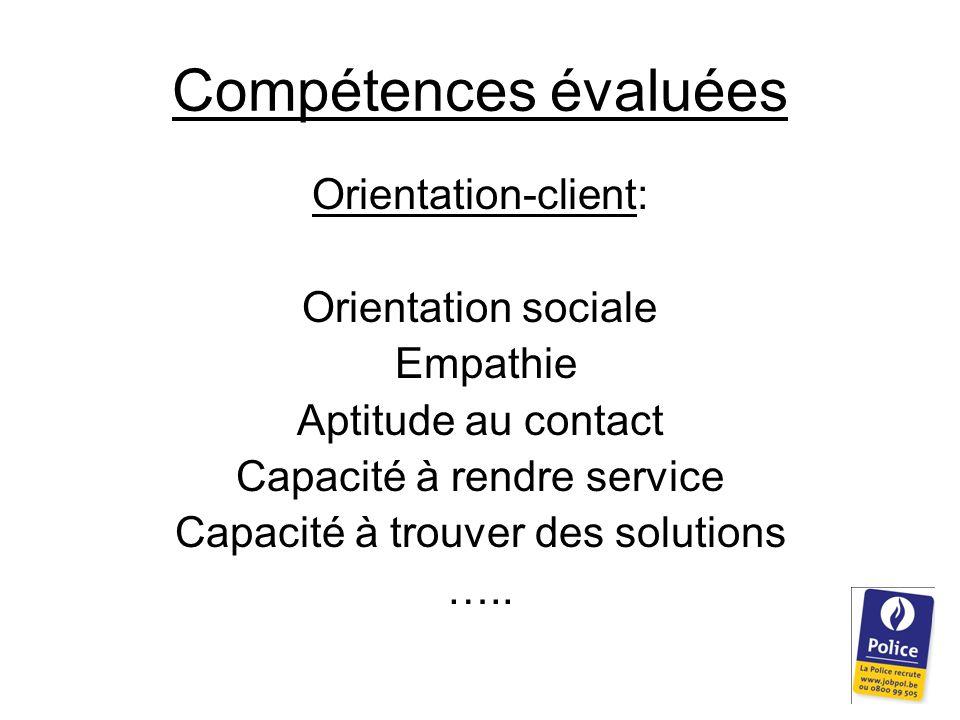 Compétences évaluées Orientation-client: Orientation sociale Empathie Aptitude au contact Capacité à rendre service Capacité à trouver des solutions …..