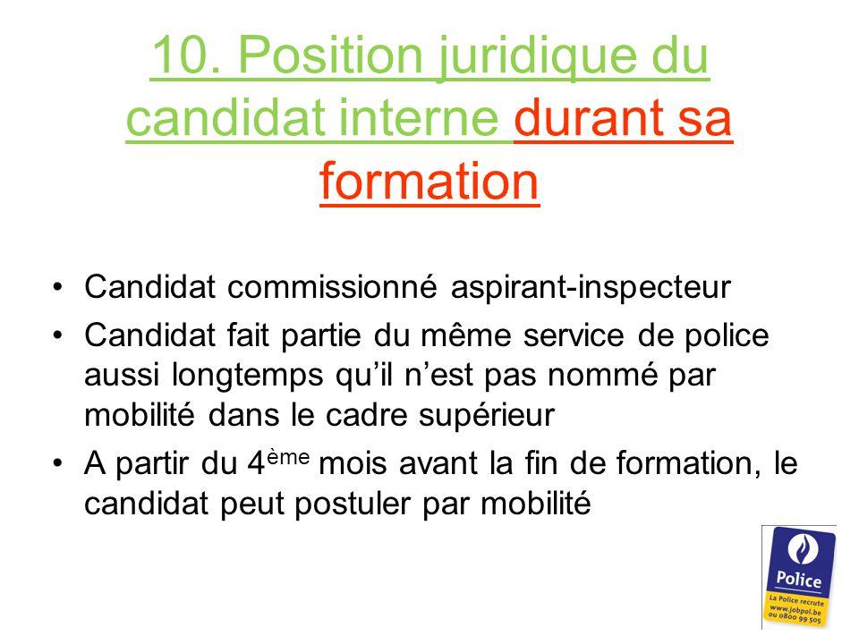 10. Position juridique du candidat interne durant sa formation Candidat commissionné aspirant-inspecteur Candidat fait partie du même service de polic
