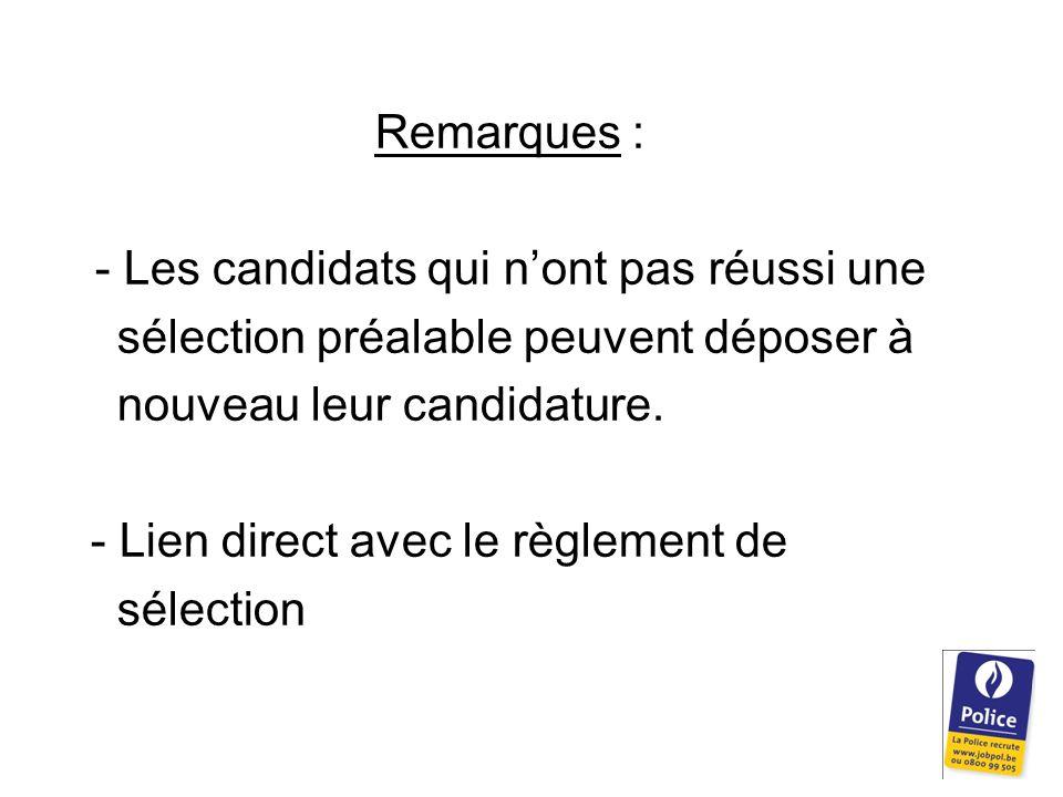 Remarques : - Les candidats qui n'ont pas réussi une sélection préalable peuvent déposer à nouveau leur candidature.