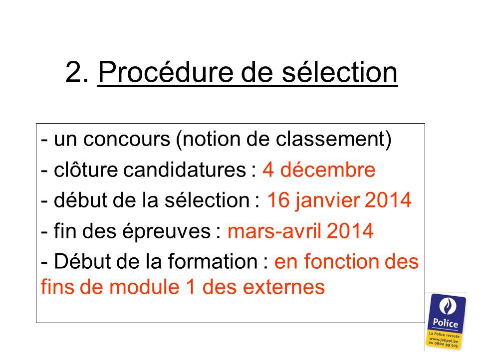 2. Procédure de sélection - un concours (notion de classement) - clôture candidatures : 4 décembre - début de la sélection : 16 janvier 2014 - fin des