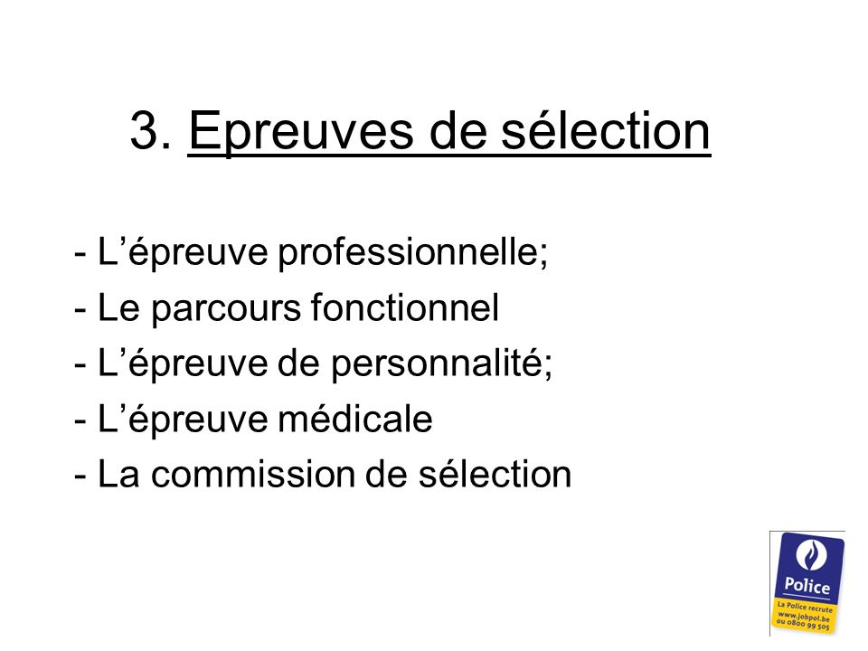 3. Epreuves de sélection - L'épreuve professionnelle; - Le parcours fonctionnel - L'épreuve de personnalité; - L'épreuve médicale - La commission de s