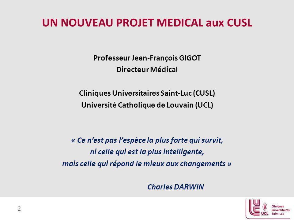 2 UN NOUVEAU PROJET MEDICAL aux CUSL Professeur Jean-François GIGOT Directeur Médical Cliniques Universitaires Saint-Luc (CUSL) Université Catholique