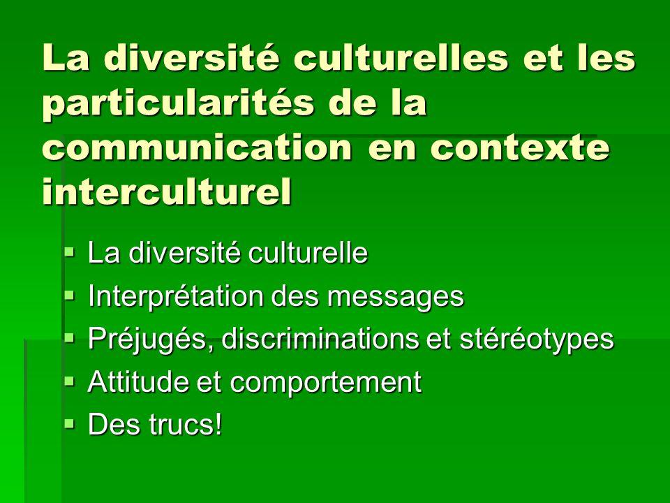 La diversité culturelles et les particularités de la communication en contexte interculturel  La diversité culturelle  Interprétation des messages 