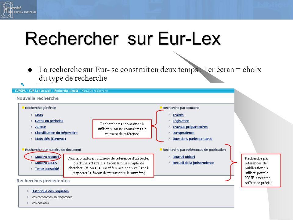 Rechercher sur Eur-Lex La recherche sur Eur- se construit en deux temps : 1er écran = choix du type de recherche Numéro naturel : numéro de référence