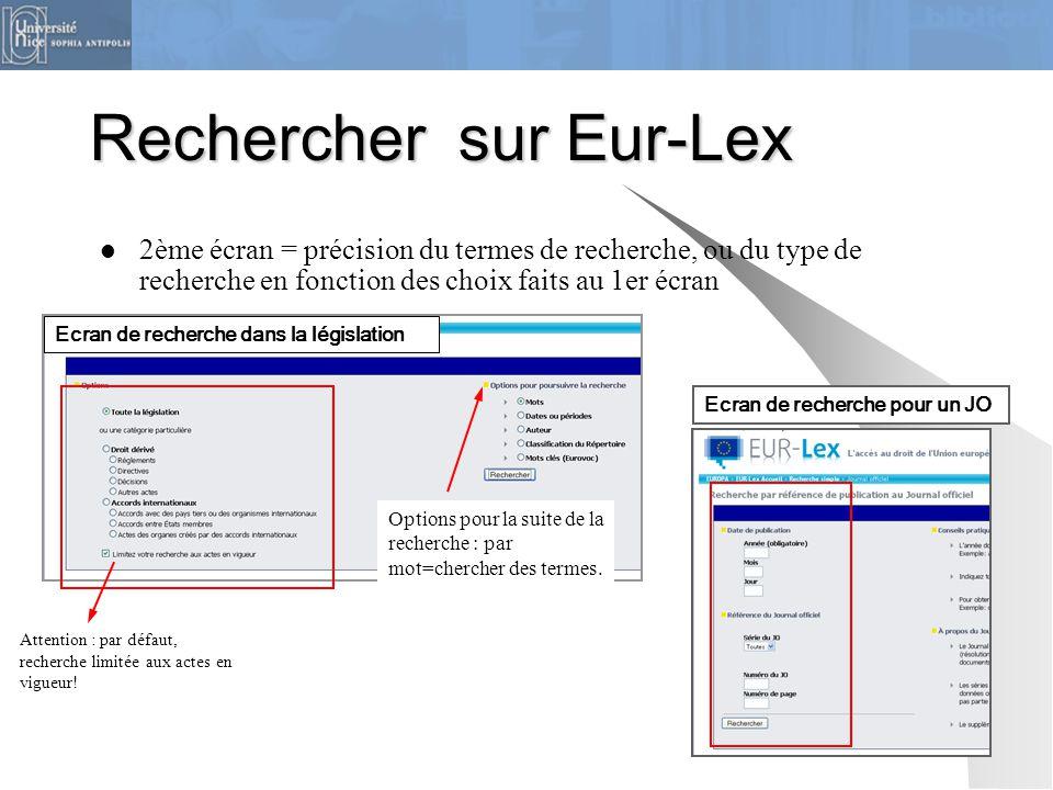 Rechercher sur Eur-Lex 2ème écran = précision du termes de recherche, ou du type de recherche en fonction des choix faits au 1er écran Ecran de recher