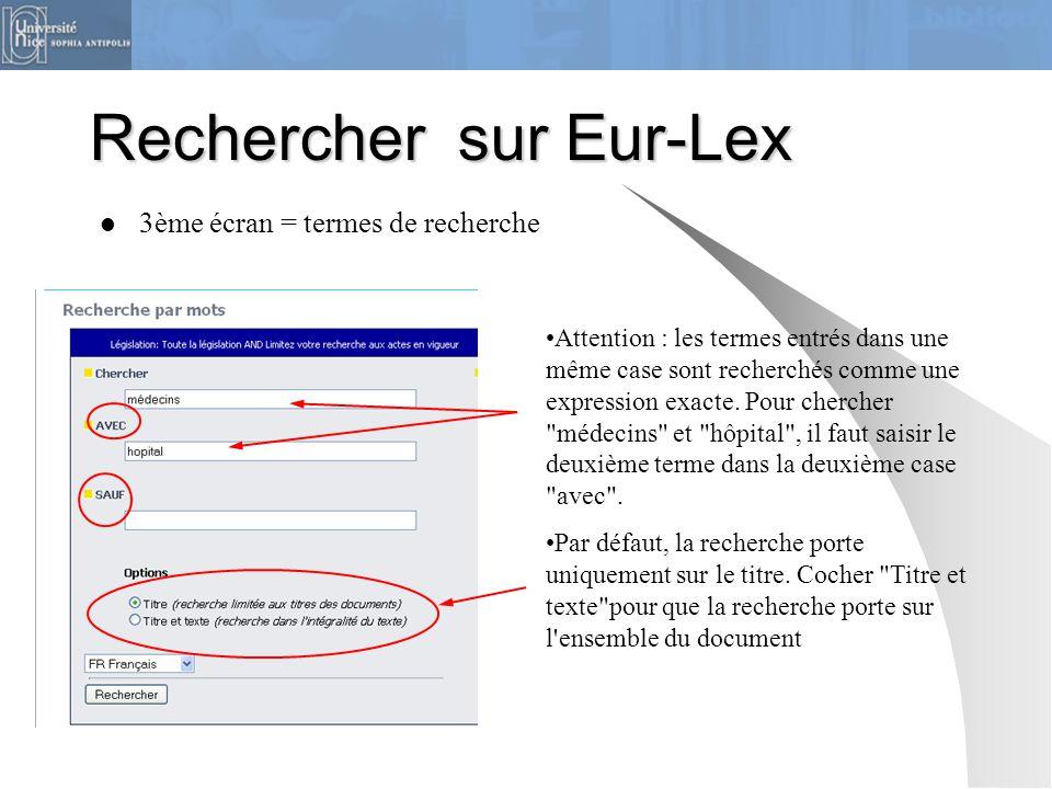 Rechercher sur Eur-Lex 3ème écran = termes de recherche Attention : les termes entrés dans une même case sont recherchés comme une expression exacte.