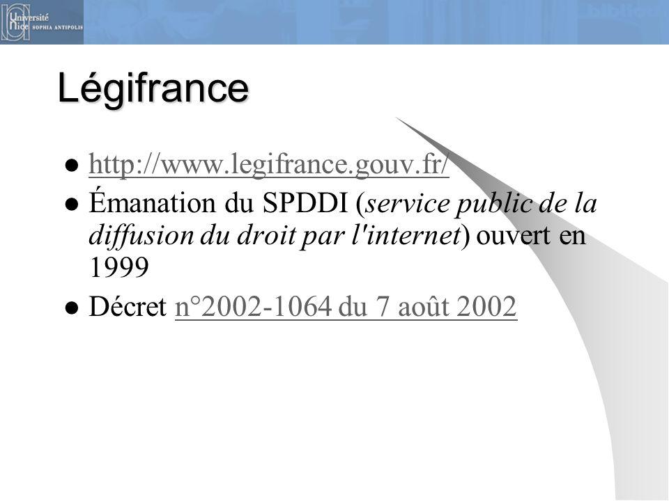 Légifrance http://www.legifrance.gouv.fr/ Émanation du SPDDI (service public de la diffusion du droit par l'internet) ouvert en 1999 Décret n°2002-106
