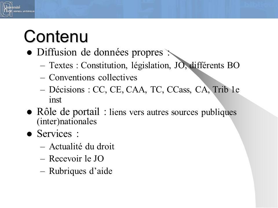Contenu Diffusion de données propres : –Textes : Constitution, législation, JO, différents BO –Conventions collectives –Décisions : CC, CE, CAA, TC, C