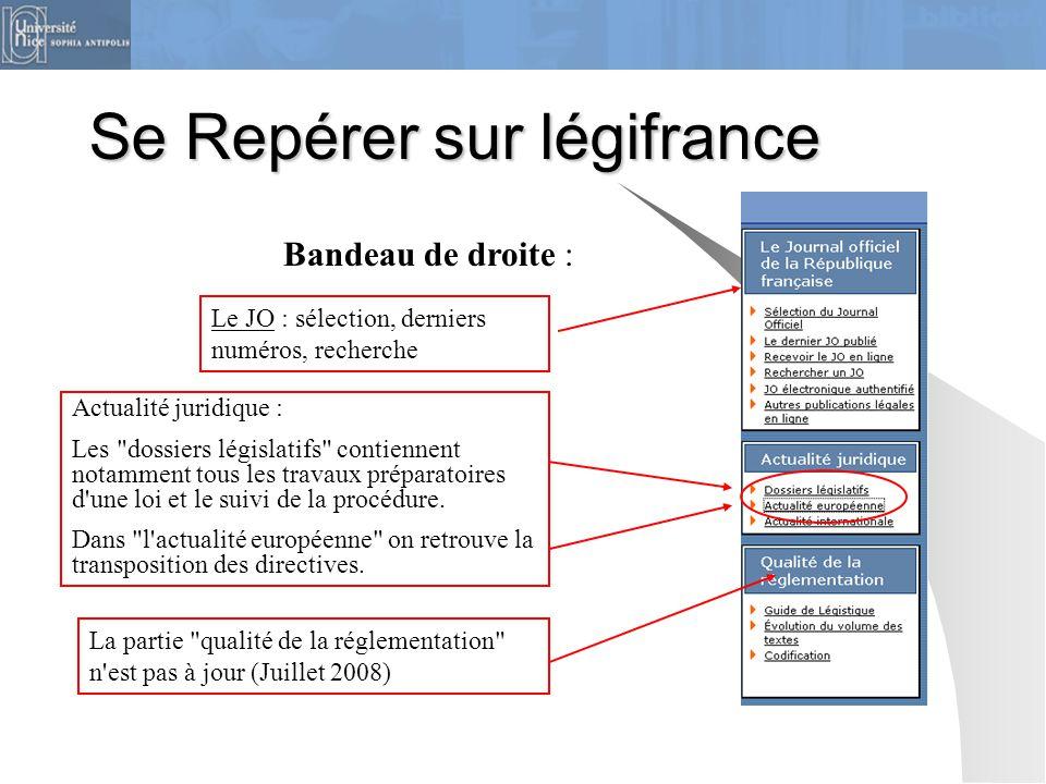 Se Repérer sur légifrance Bandeau de droite : Le JO : sélection, derniers numéros, recherche Actualité juridique : Les