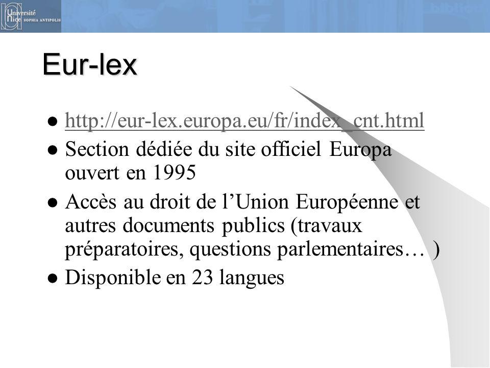 Eur-lex http://eur-lex.europa.eu/fr/index_cnt.html Section dédiée du site officiel Europa ouvert en 1995 Accès au droit de l'Union Européenne et autre