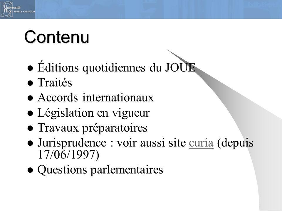 Contenu Éditions quotidiennes du JOUE Traités Accords internationaux Législation en vigueur Travaux préparatoires Jurisprudence : voir aussi site curi