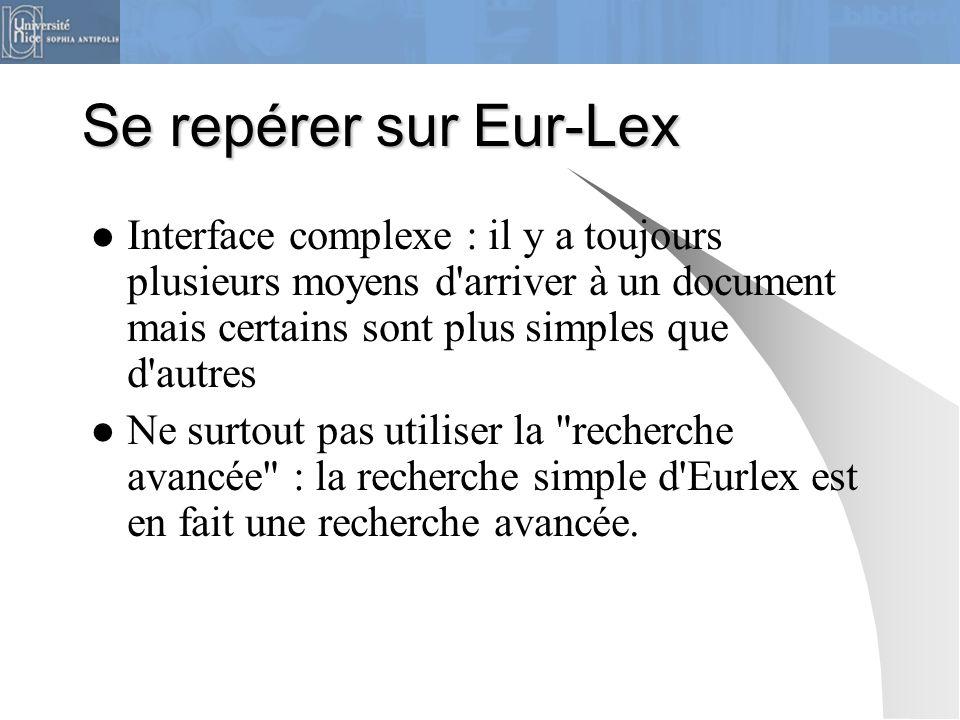 Se repérer sur Eur-Lex Interface complexe : il y a toujours plusieurs moyens d'arriver à un document mais certains sont plus simples que d'autres Ne s