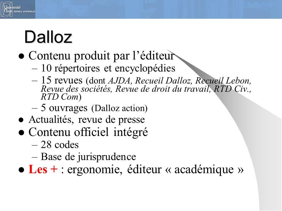Dalloz Contenu produit par l'éditeur –10 répertoires et encyclopédies –15 revues (dont AJDA, Recueil Dalloz, Recueil Lebon, Revue des sociétés, Revue