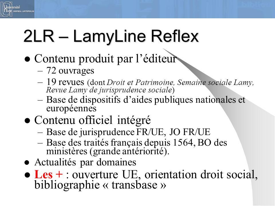 2LR – LamyLine Reflex Contenu produit par l'éditeur –72 ouvrages –19 revues (dont Droit et Patrimoine, Semaine sociale Lamy, Revue Lamy de jurispruden