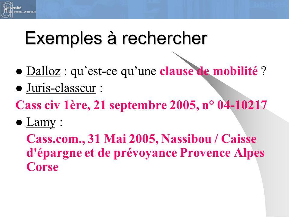 Exemples à rechercher Dalloz : qu'est-ce qu'une clause de mobilité ? Juris-classeur : Cass civ 1ère, 21 septembre 2005, n° 04-10217 Lamy : Cass.com.,