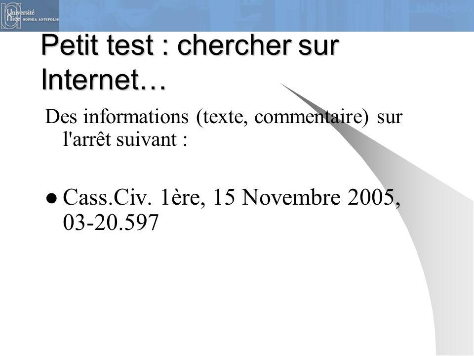 Petit test : chercher sur Internet… Des informations (texte, commentaire) sur l'arrêt suivant : Cass.Civ. 1ère, 15 Novembre 2005, 03-20.597